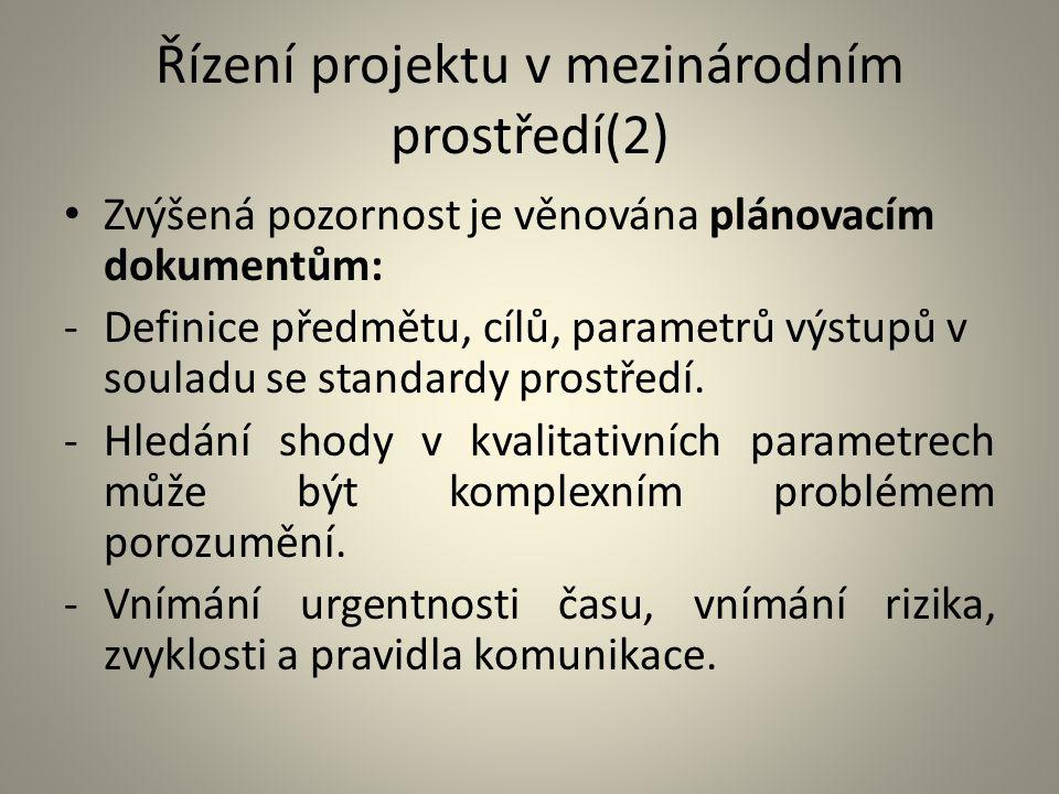 Řízení projektu v mezinárodním prostředí(2) Zvýšená pozornost je věnována plánovacím dokumentům: -Definice předmětu, cílů, parametrů výstupů v souladu