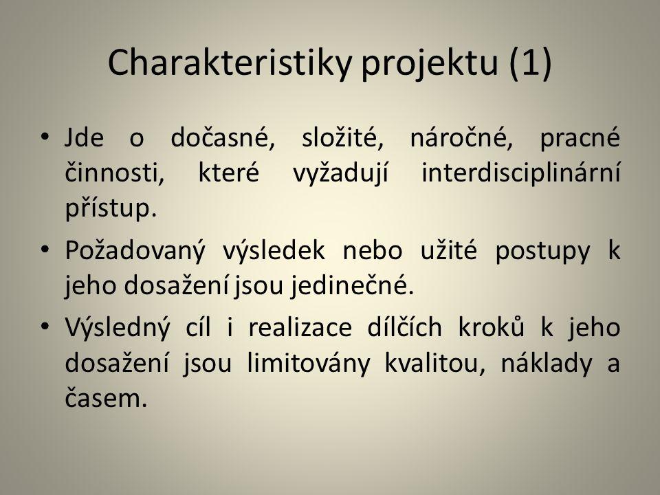 Charakteristiky projektu (1) Jde o dočasné, složité, náročné, pracné činnosti, které vyžadují interdisciplinární přístup. Požadovaný výsledek nebo uži