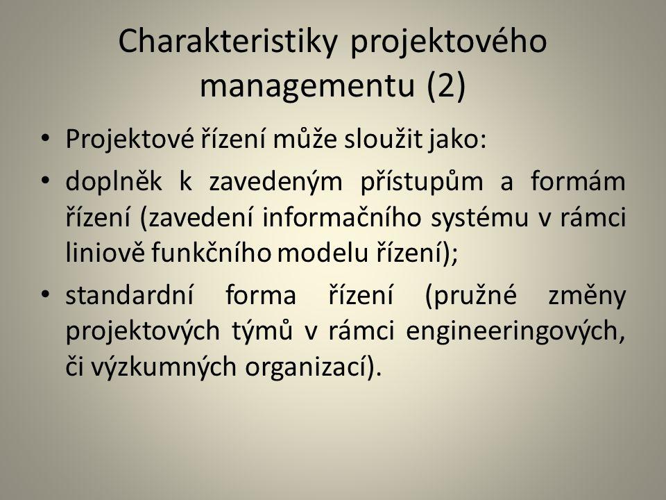 Charakteristiky projektového managementu (2) Projektové řízení může sloužit jako: doplněk k zavedeným přístupům a formám řízení (zavedení informačního