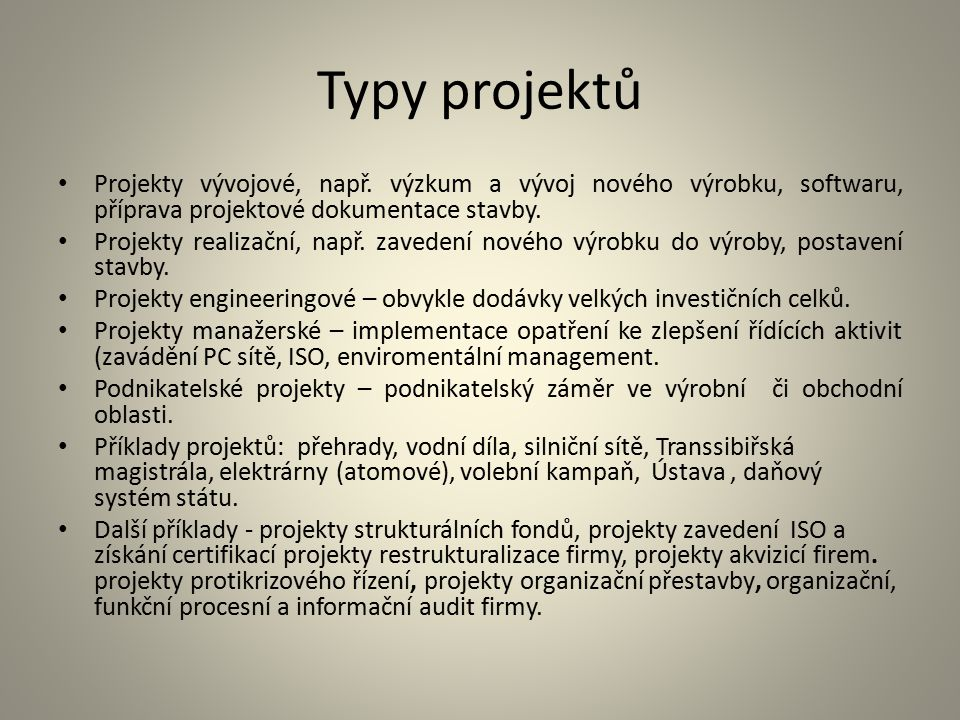 Typy projektů Projekty vývojové, např. výzkum a vývoj nového výrobku, softwaru, příprava projektové dokumentace stavby. Projekty realizační, např. zav