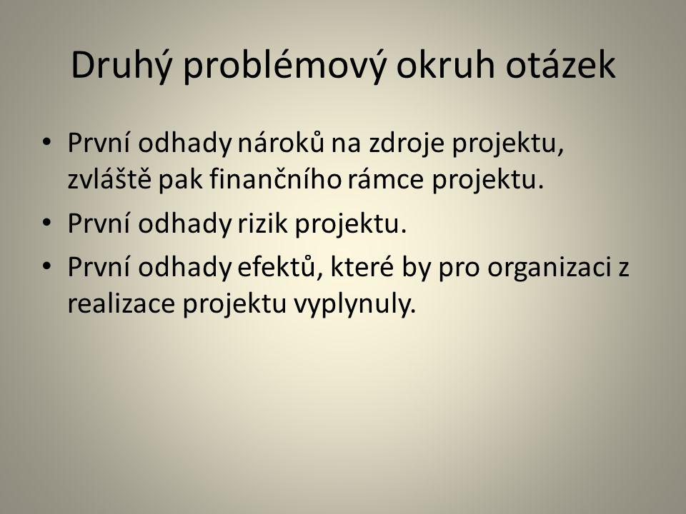 Druhý problémový okruh otázek První odhady nároků na zdroje projektu, zvláště pak finančního rámce projektu. První odhady rizik projektu. První odhady