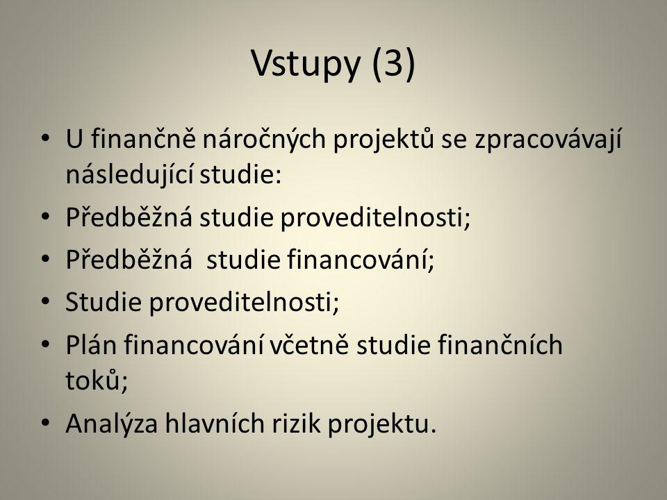 Vstupy (3) U finančně náročných projektů se zpracovávají následující studie: Předběžná studie proveditelnosti; Předběžná studie financování; Studie pr