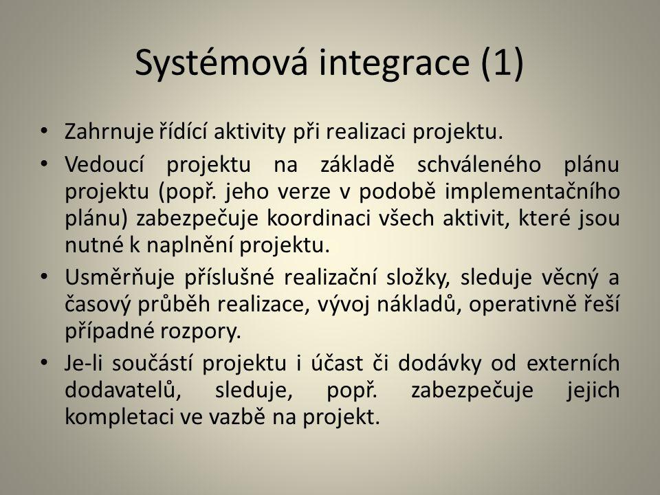 Systémová integrace (1) Zahrnuje řídící aktivity při realizaci projektu. Vedoucí projektu na základě schváleného plánu projektu (popř. jeho verze v po