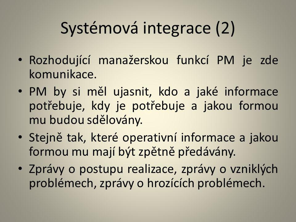 Systémová integrace (2) Rozhodující manažerskou funkcí PM je zde komunikace. PM by si měl ujasnit, kdo a jaké informace potřebuje, kdy je potřebuje a