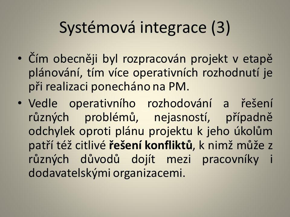 Systémová integrace (3) Čím obecněji byl rozpracován projekt v etapě plánování, tím více operativních rozhodnutí je při realizaci ponecháno na PM. Ved
