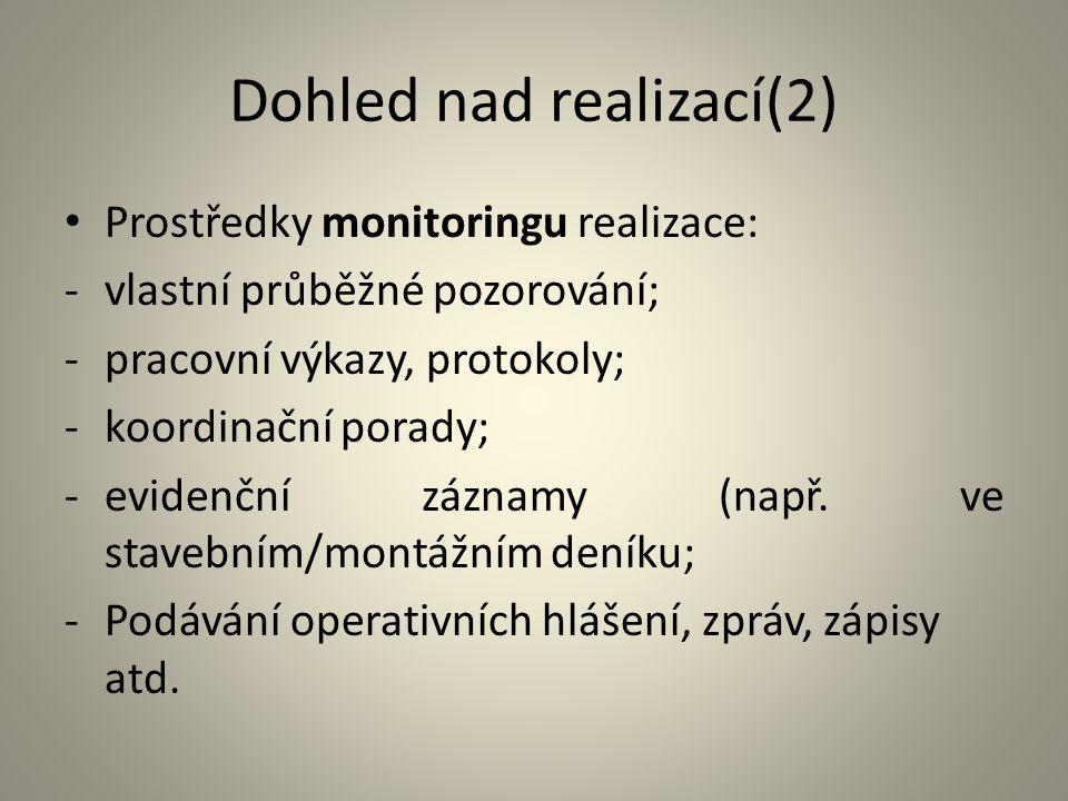 Dohled nad realizací(2) Prostředky monitoringu realizace: -vlastní průběžné pozorování; -pracovní výkazy, protokoly; -koordinační porady; -evidenční z