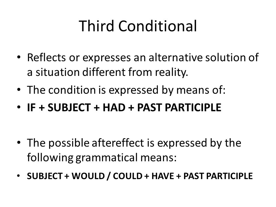 Third Conditional Things happen in their own way … Sometimes we can think of a different development if they had happened another way.