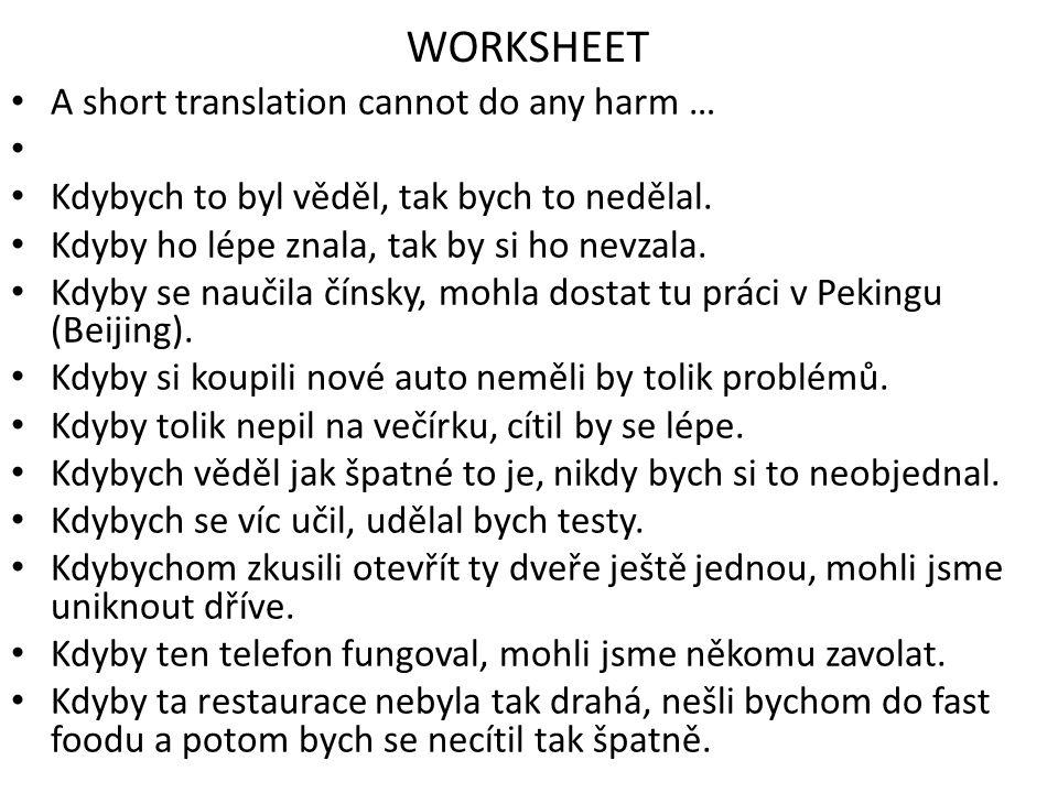 WORKSHEET A short translation cannot do any harm … Kdybych to byl věděl, tak bych to nedělal.