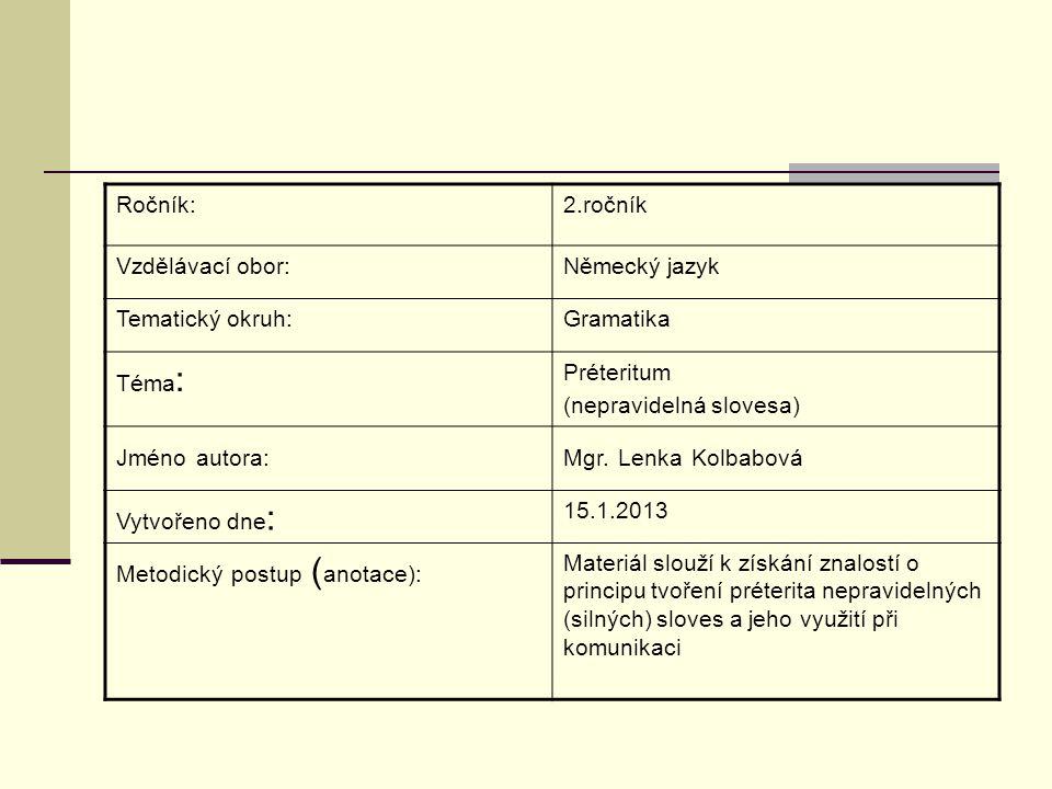 Ročník:2.ročník Vzdělávací obor:Německý jazyk Tematický okruh:Gramatika Téma : Préteritum (nepravidelná slovesa) Jméno autora:Mgr.