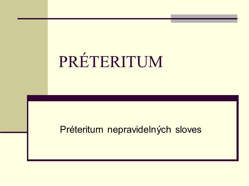 PRÉTERITUM Préteritum nepravidelných sloves
