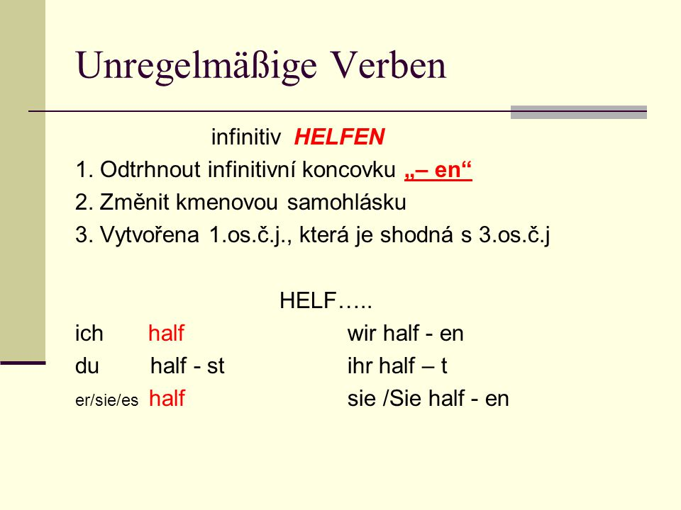 "Unregelmäßige Verben infinitiv HELFEN 1. Odtrhnout infinitivní koncovku ""– en 2."