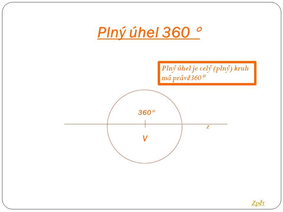 Zp ě t 360  V Plný úhel 360  Plný úhel je celý (plný) kruh má práv ě 360  z
