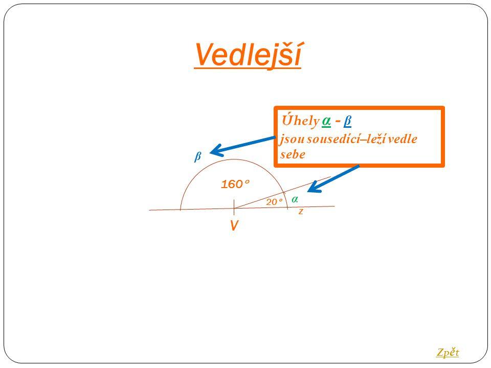 Vedlejší V 20  160  β α Zp ě t Úhely α - β jsou sousedící–leží vedle sebe z