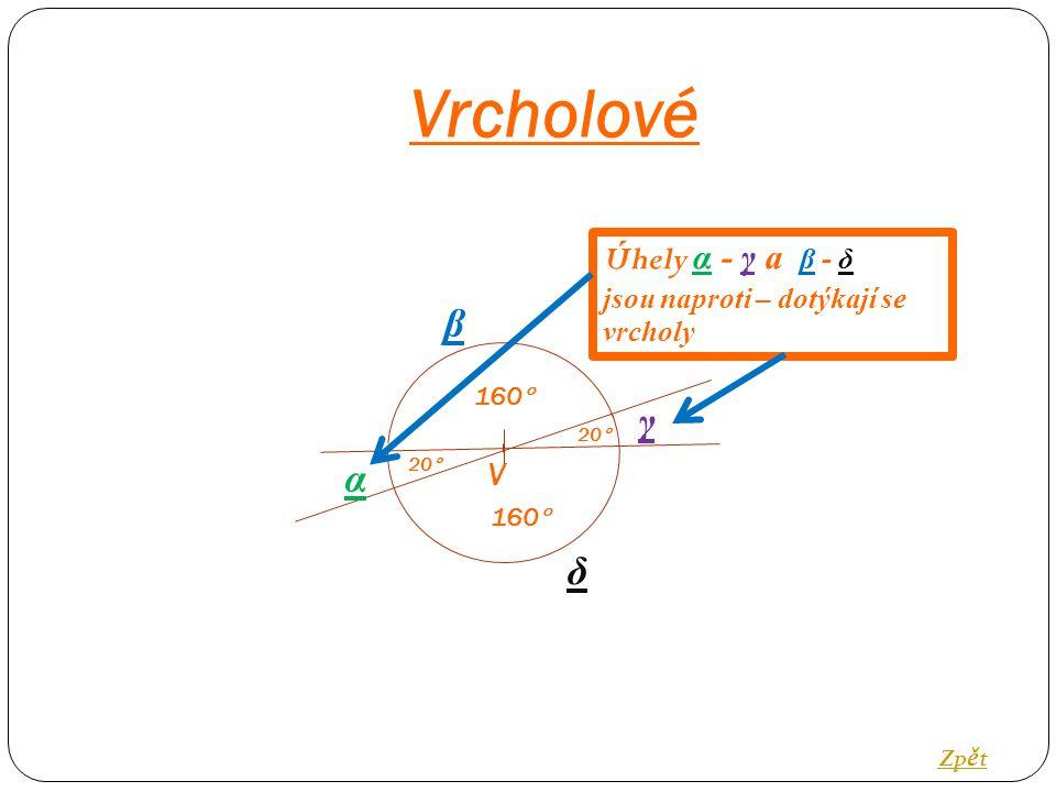 Vrcholové V 20  160  20  α δ β γ Úhely α - γ a β - δ jsou naproti – dotýkají se vrcholy Zp ě t
