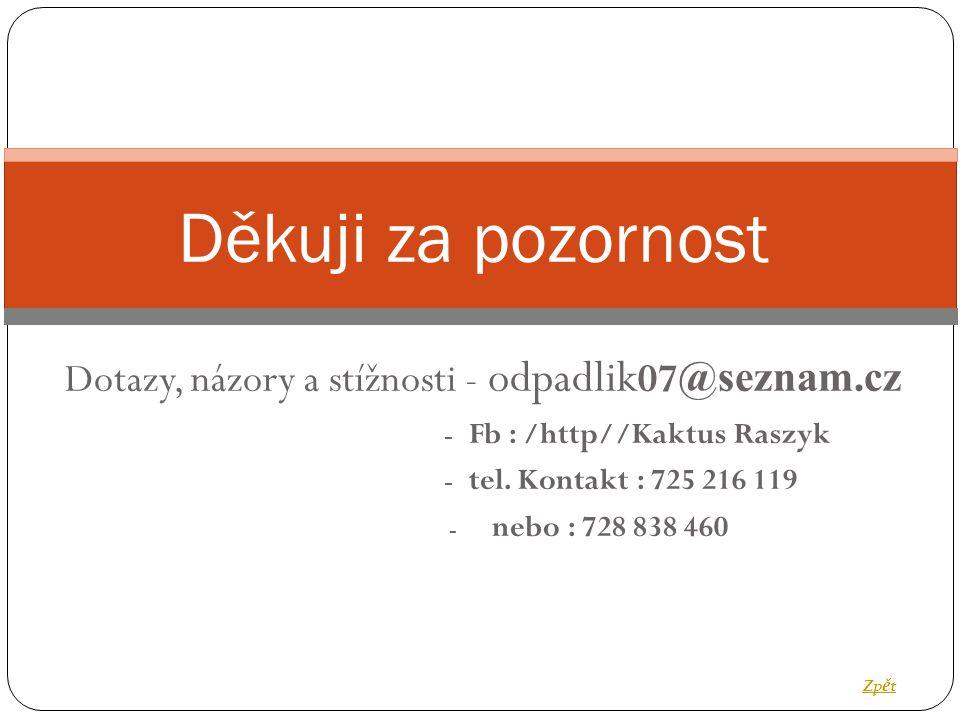 Děkuji za pozornost Dotazy, názory a stížnosti - odpadlik 07 @seznam.cz - Fb : /http//Kaktus Raszyk - tel. Kontakt : 725 216 119 - nebo : 728 838 460