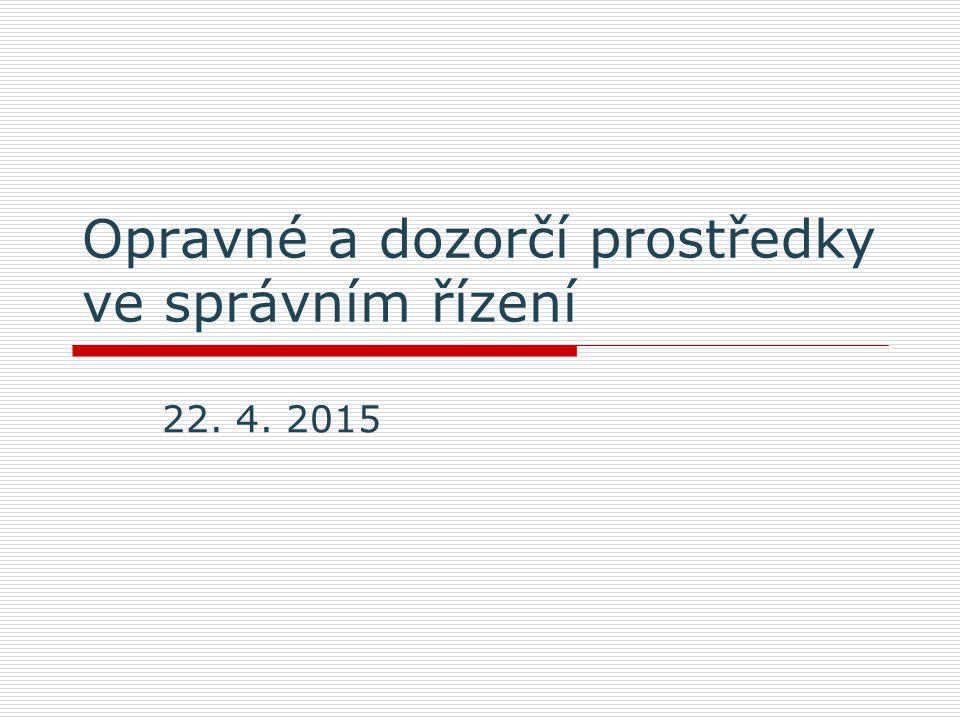 Opravné a dozorčí prostředky ve správním řízení 22. 4. 2015