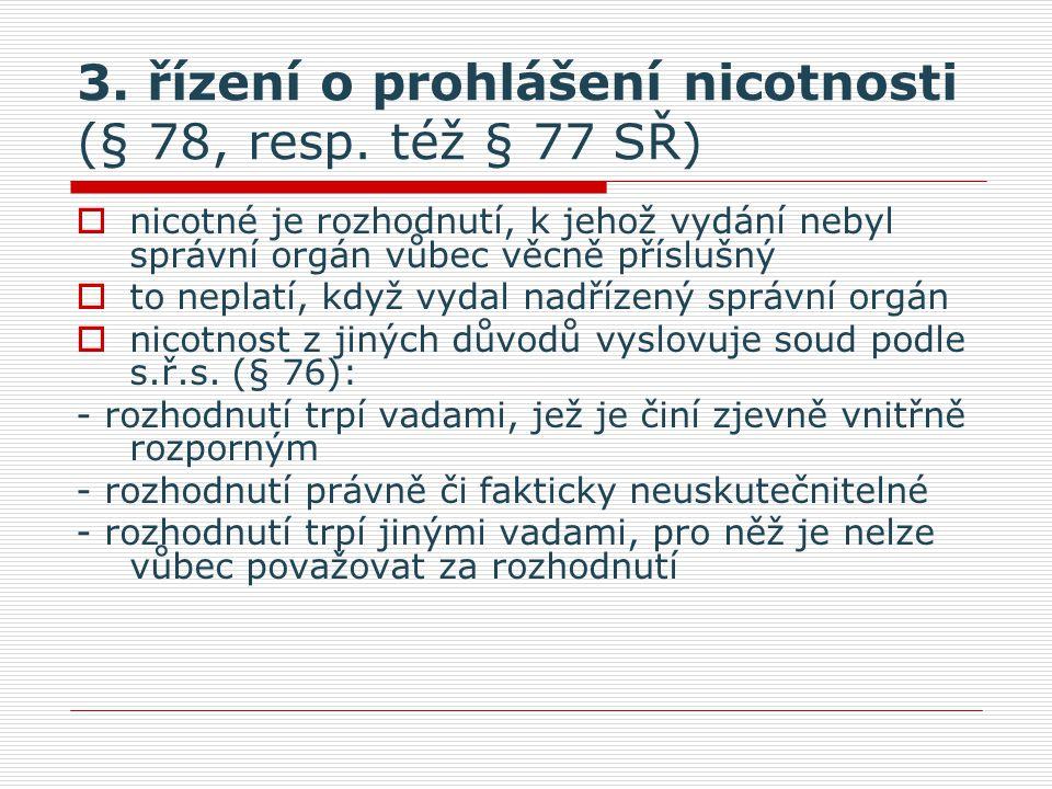 3. řízení o prohlášení nicotnosti (§ 78, resp. též § 77 SŘ)  nicotné je rozhodnutí, k jehož vydání nebyl správní orgán vůbec věcně příslušný  to nep