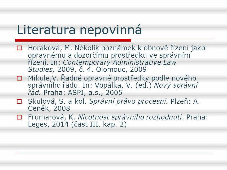 Literatura nepovinná  Horáková, M. Několik poznámek k obnově řízení jako opravnému a dozorčímu prostředku ve správním řízení. In: Contemporary Admini