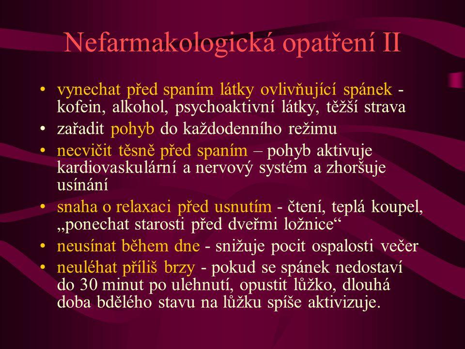 Nefarmakologická opatření II vynechat před spaním látky ovlivňující spánek - kofein, alkohol, psychoaktivní látky, těžší strava zařadit pohyb do každo