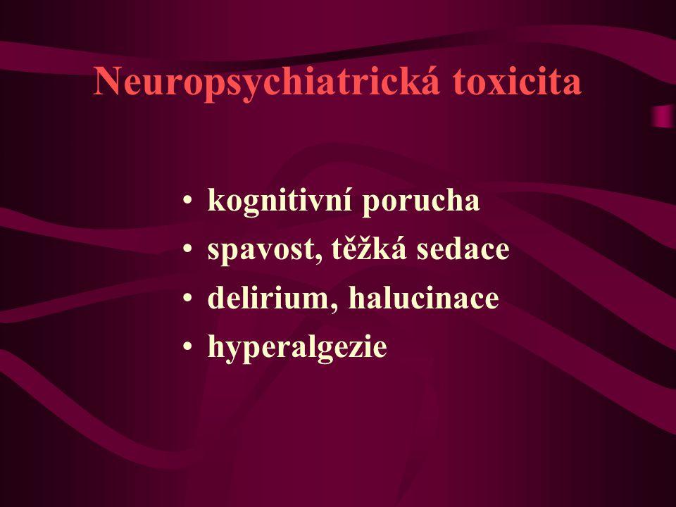 Neuropsychiatrická toxicita kognitivní porucha spavost, těžká sedace delirium, halucinace hyperalgezie