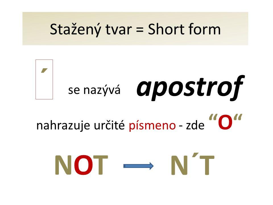 Stažený tvar = Short form apostrof ´ NOTNOTN´T nahrazuje určité písmeno - zde O se nazývá