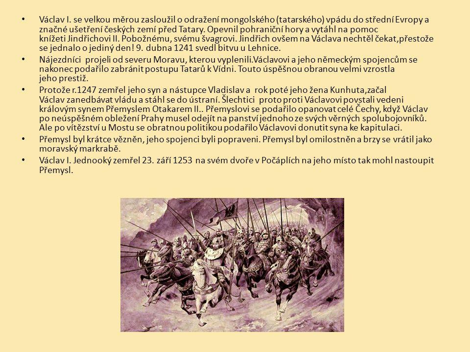 Václav I. se velkou měrou zasloužil o odražení mongolského (tatarského) vpádu do střední Evropy a značné ušetření českých zemí před Tatary. Opevnil po