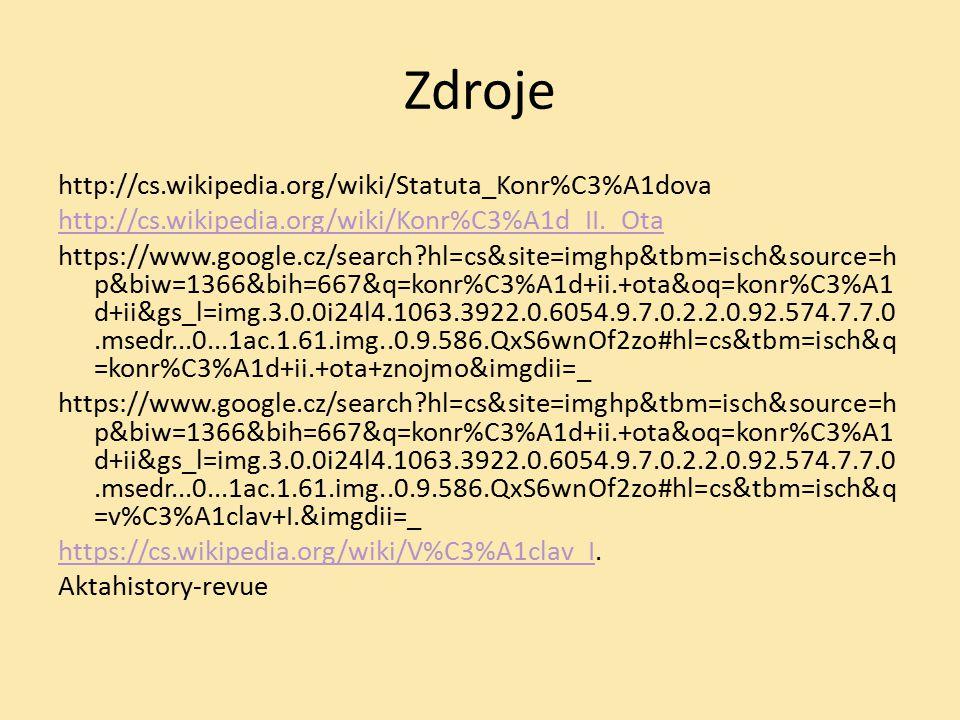 Zdroje http://cs.wikipedia.org/wiki/Statuta_Konr%C3%A1dova http://cs.wikipedia.org/wiki/Konr%C3%A1d_II._Ota https://www.google.cz/search?hl=cs&site=im