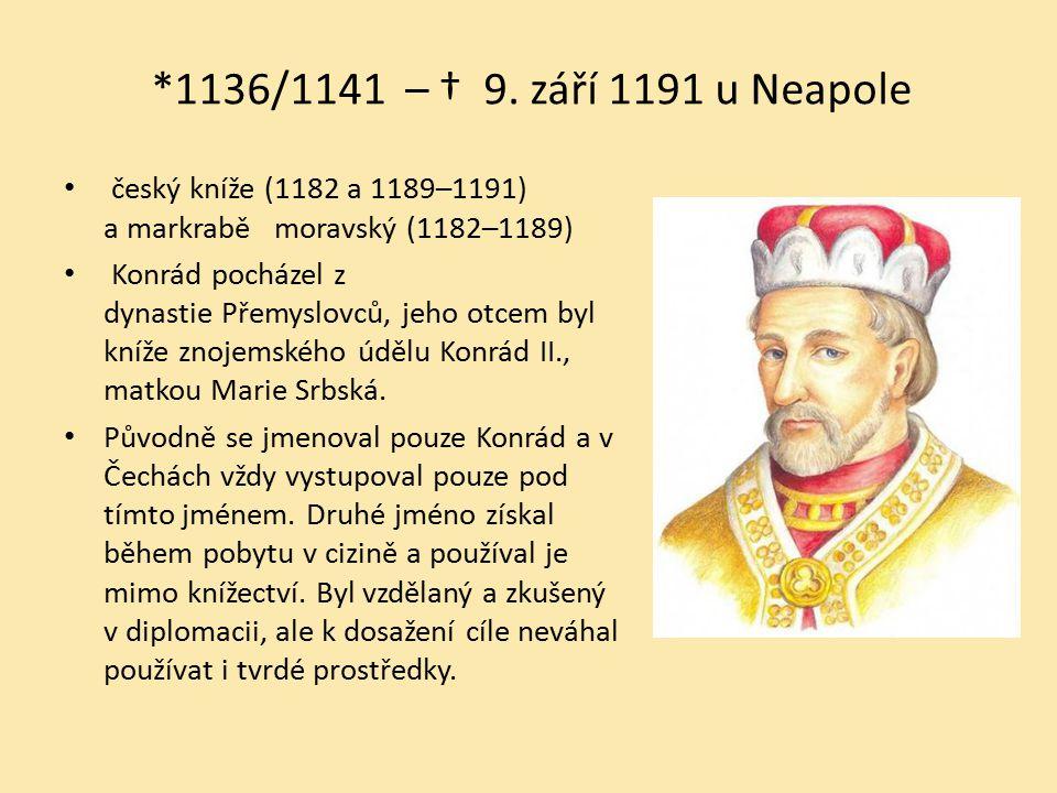 *1136/1141 – † 9. září 1191 u Neapole český kníže (1182 a 1189–1191) a markrabě moravský (1182–1189) Konrád pocházel z dynastie Přemyslovců, jeho otce