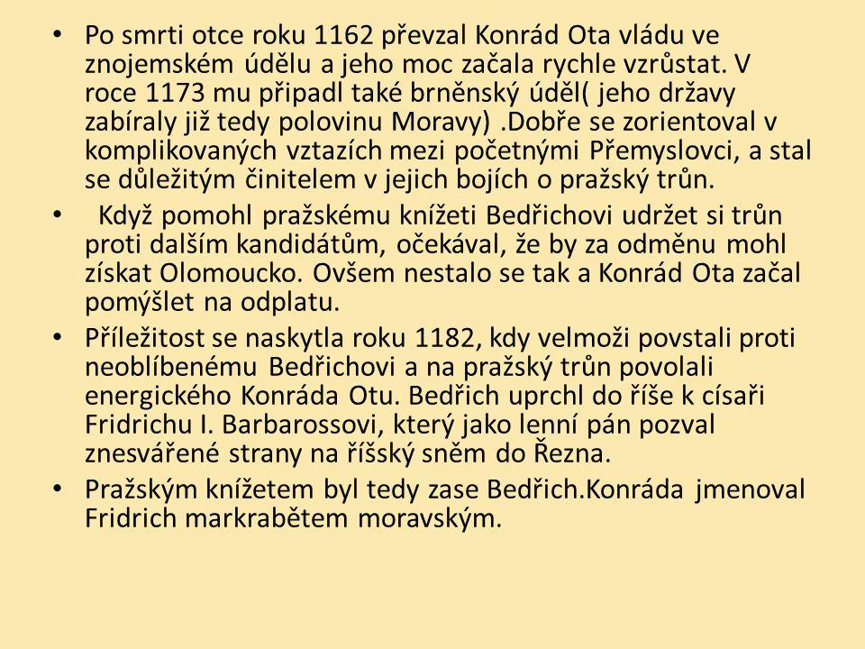 Po smrti otce roku 1162 převzal Konrád Ota vládu ve znojemském údělu a jeho moc začala rychle vzrůstat. V roce 1173 mu připadl také brněnský úděl( jeh