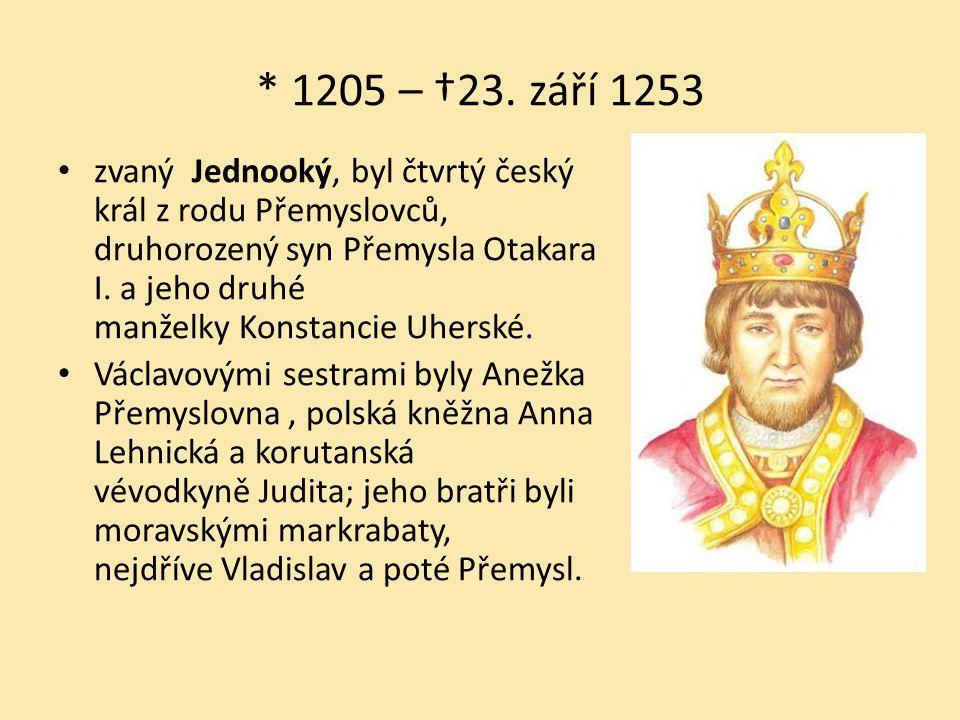 * 1205 – †23. září 1253 zvaný Jednooký, byl čtvrtý český král z rodu Přemyslovců, druhorozený syn Přemysla Otakara I. a jeho druhé manželky Konstancie