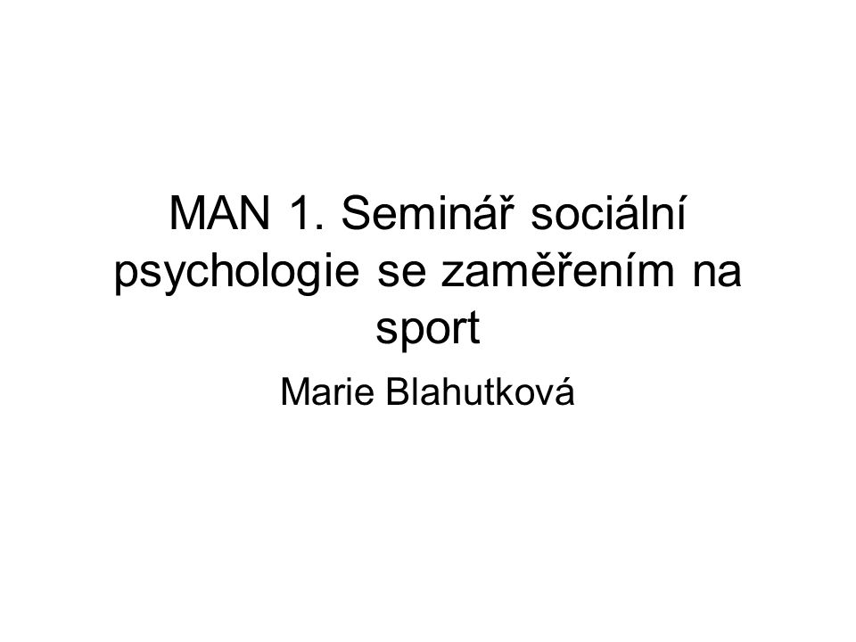 MAN 1. Seminář sociální psychologie se zaměřením na sport Marie Blahutková