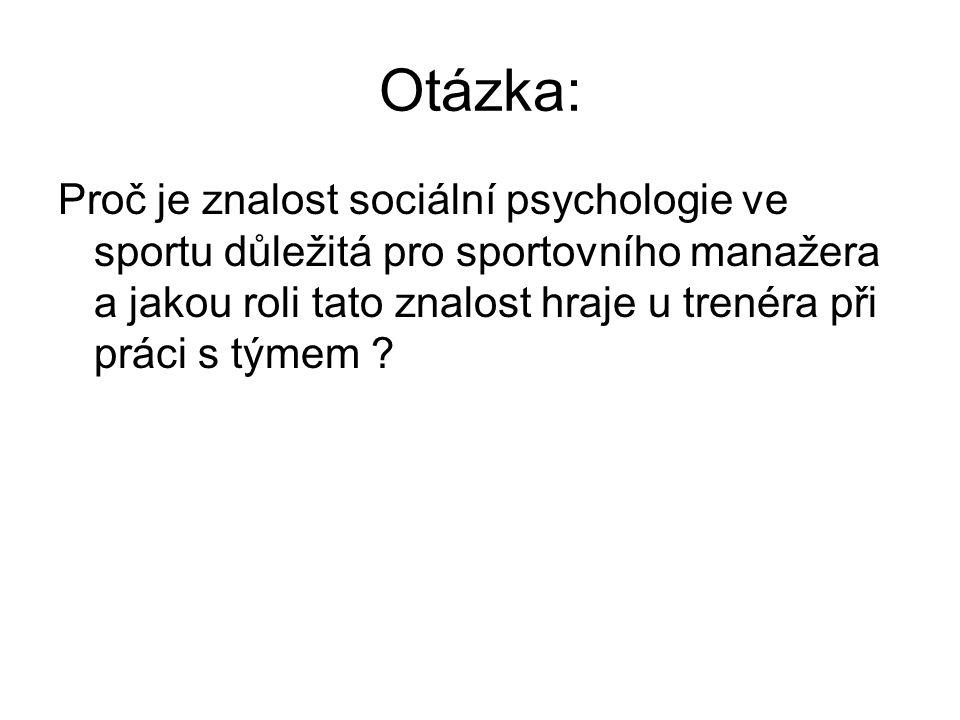 Otázka: Proč je znalost sociální psychologie ve sportu důležitá pro sportovního manažera a jakou roli tato znalost hraje u trenéra při práci s týmem ?