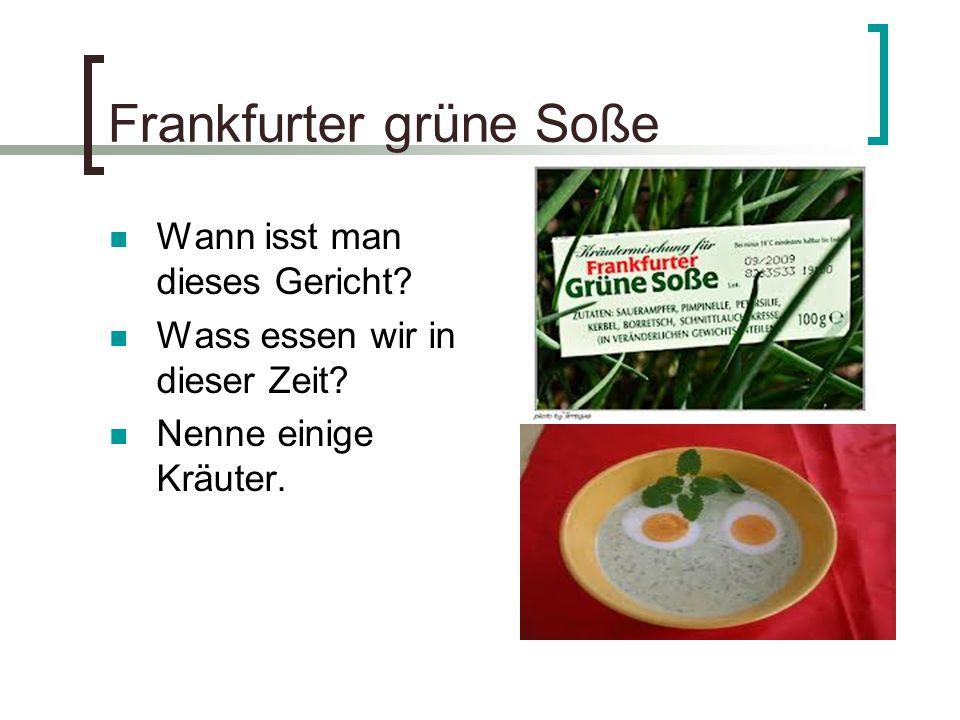 Frankfurter grüne Soße Wann isst man dieses Gericht? Wass essen wir in dieser Zeit? Nenne einige Kräuter.