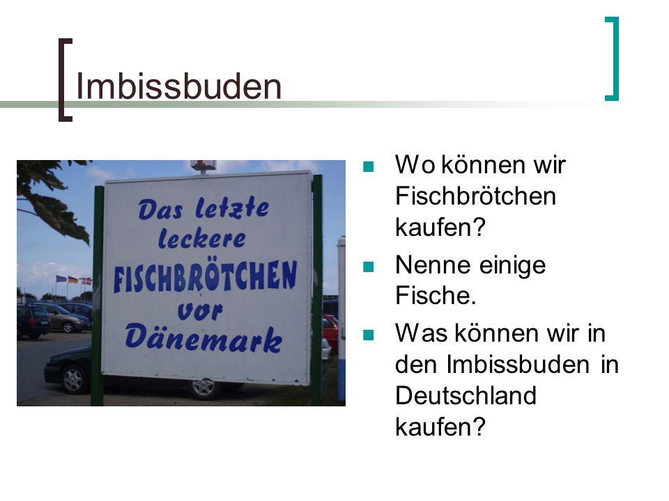 Imbissbuden Wo können wir Fischbrötchen kaufen? Nenne einige Fische. Was können wir in den Imbissbuden in Deutschland kaufen?