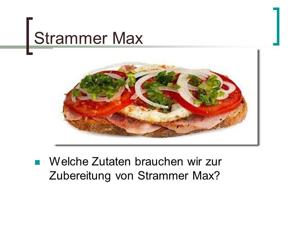 Strammer Max Welche Zutaten brauchen wir zur Zubereitung von Strammer Max?