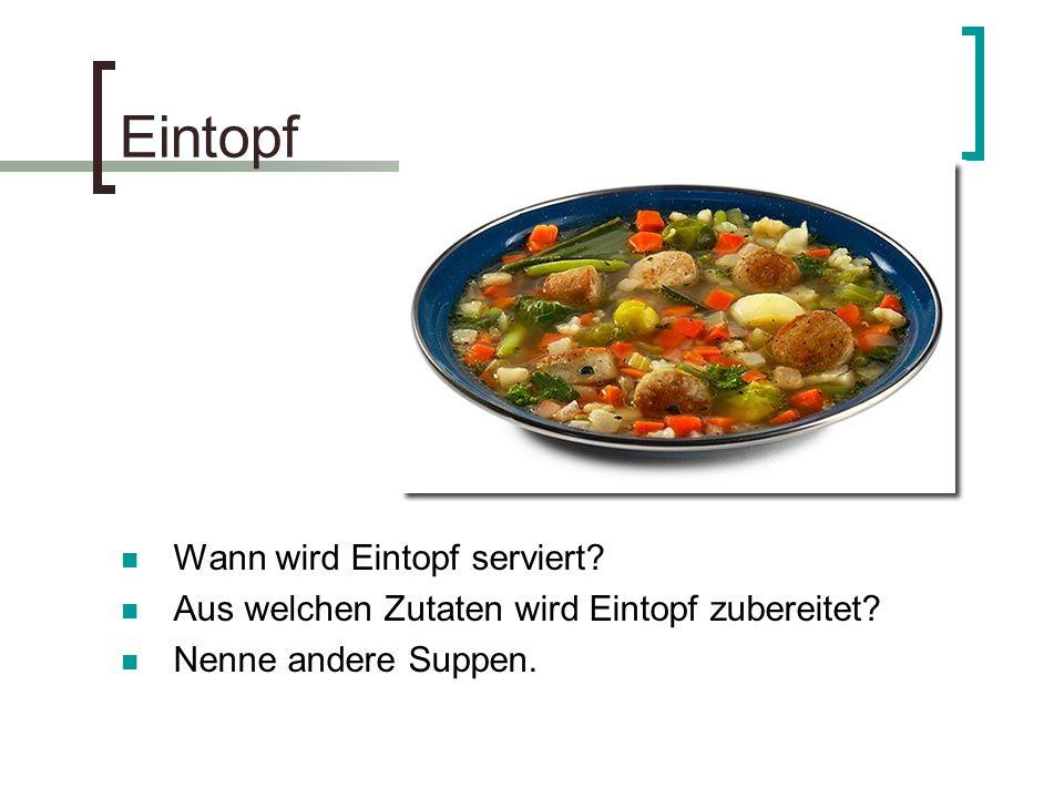 Eintopf Wann wird Eintopf serviert? Aus welchen Zutaten wird Eintopf zubereitet? Nenne andere Suppen.