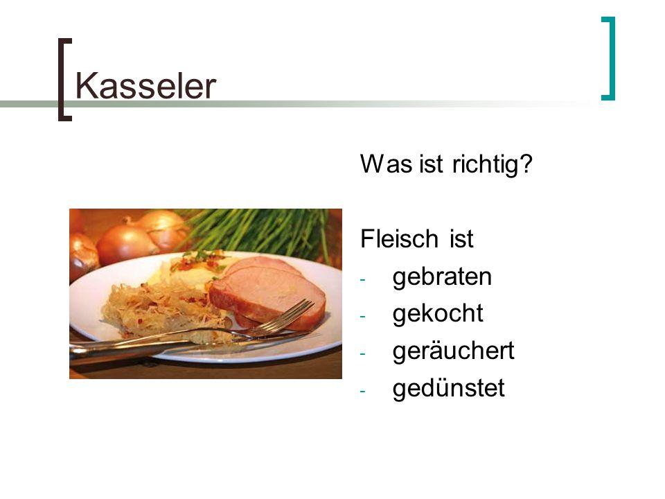 Kasseler Was ist richtig? Fleisch ist - gebraten - gekocht - geräuchert - gedünstet