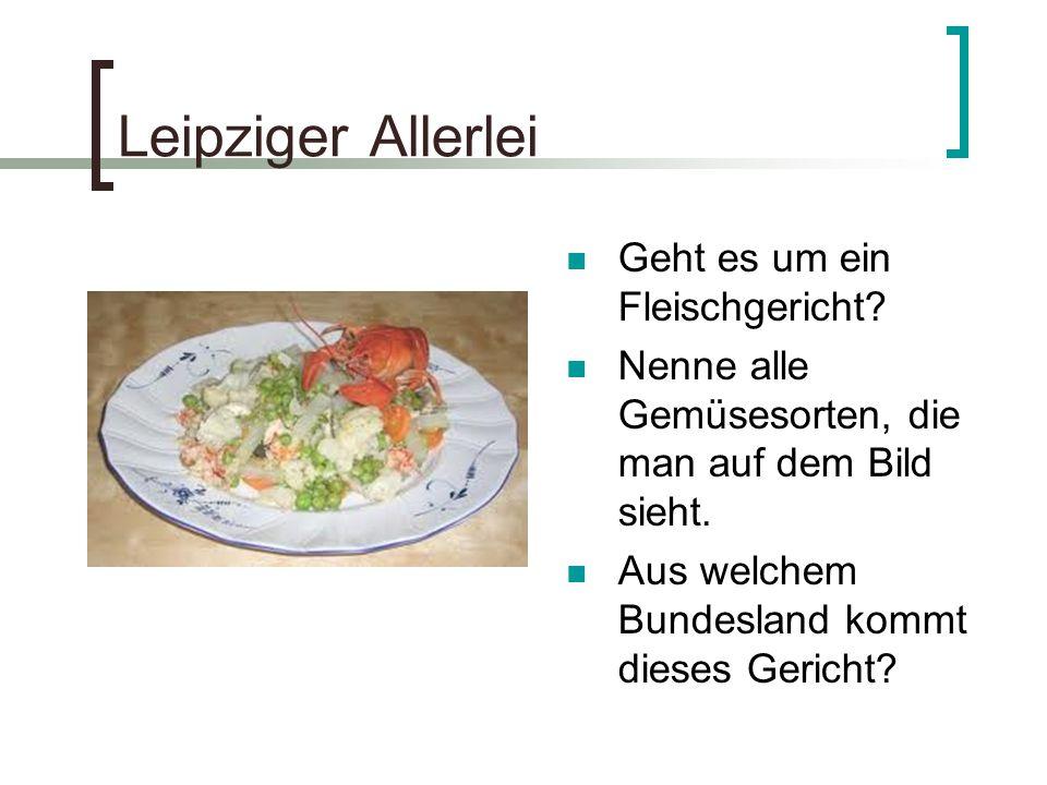 Leipziger Allerlei Geht es um ein Fleischgericht? Nenne alle Gemüsesorten, die man auf dem Bild sieht. Aus welchem Bundesland kommt dieses Gericht?