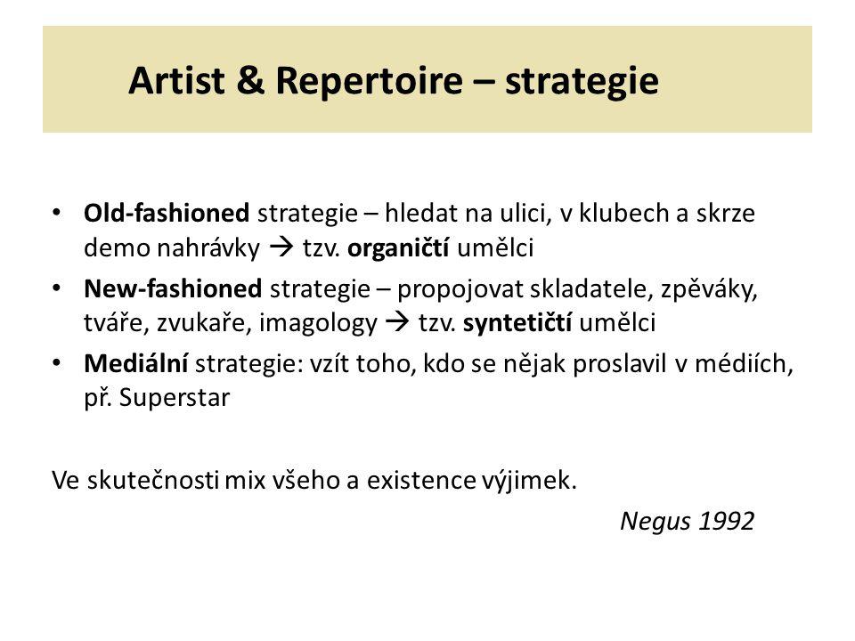 Artist & Repertoire – strategie Old-fashioned strategie – hledat na ulici, v klubech a skrze demo nahrávky  tzv.