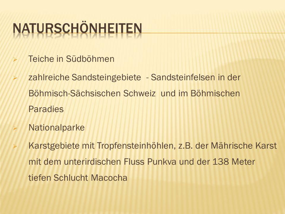  Teiche in Südböhmen  zahlreiche Sandsteingebiete - Sandsteinfelsen in der Böhmisch-Sächsischen Schweiz und im Böhmischen Paradies  Nationalparke  Karstgebiete mit Tropfensteinhöhlen, z.B.