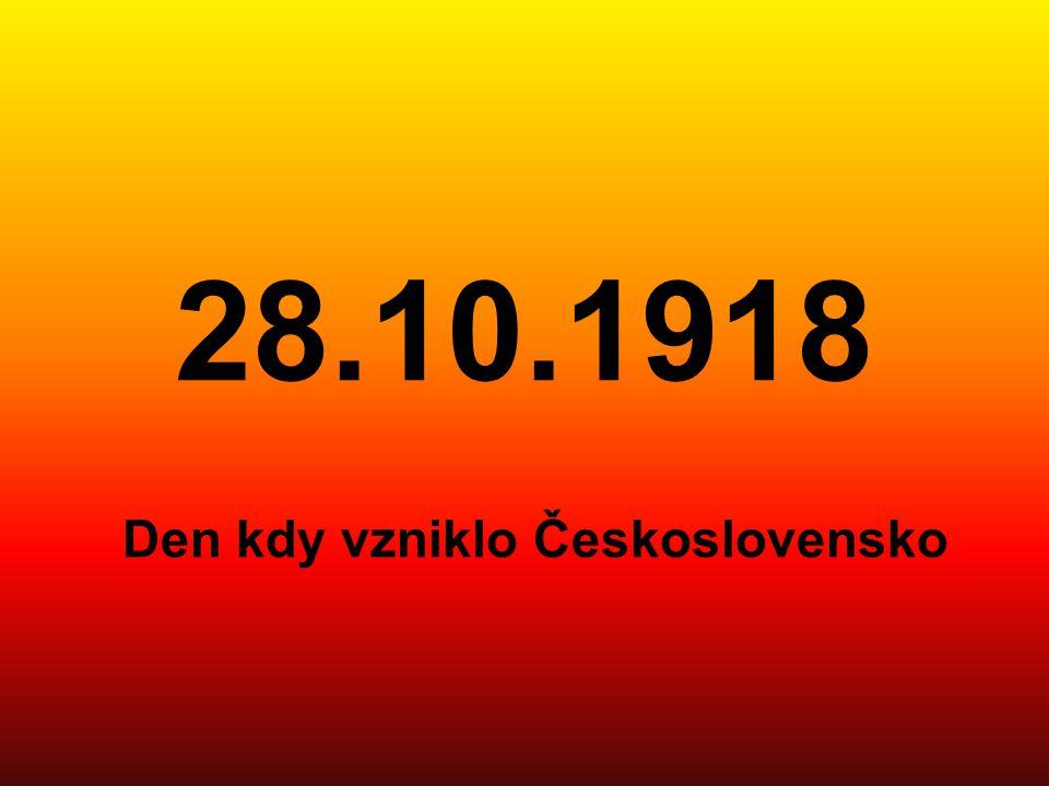 28.10.1918 Den kdy vzniklo Československo