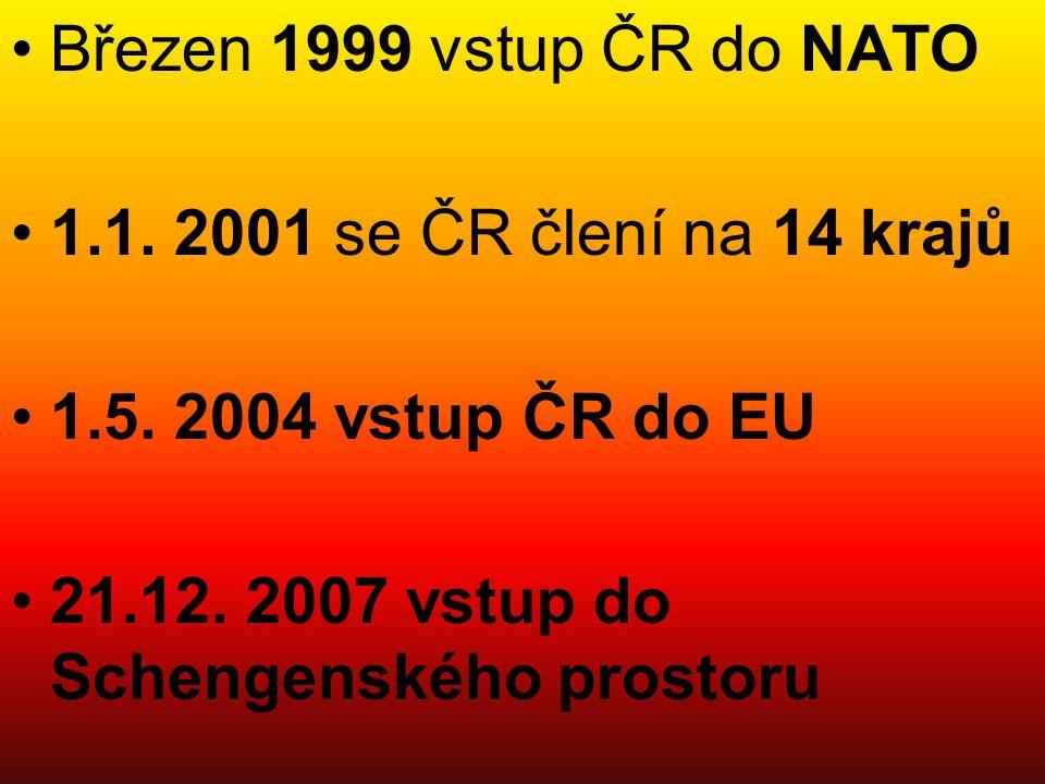 Březen 1999 vstup ČR do NATO 1.1. 2001 se ČR člení na 14 krajů 1.5. 2004 vstup ČR do EU 21.12. 2007 vstup do Schengenského prostoru