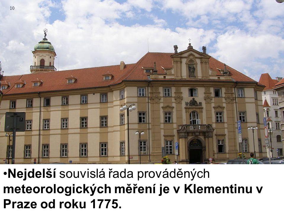 Nejdelší souvislá řada prováděných meteorologických měření je v Klementinu v Praze od roku 1775. 10
