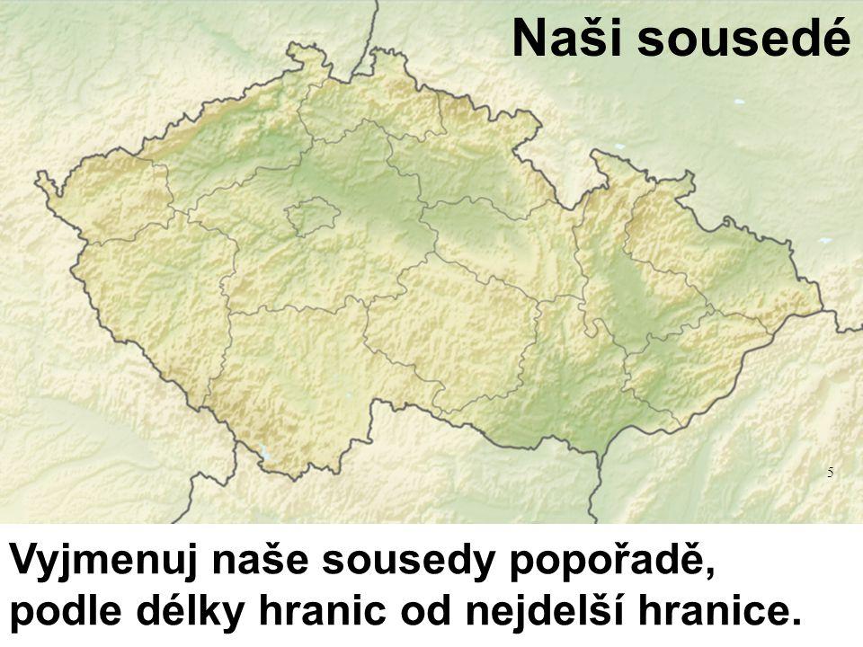 Naši sousedé Vyjmenuj naše sousedy popořadě, podle délky hranic od nejdelší hranice. 5