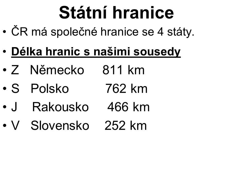 Státní hranice ČR má společné hranice se 4 státy. Délka hranic s našimi sousedy Z Německo 811 km S Polsko 762 km J Rakousko 466 km V Slovensko 252 km