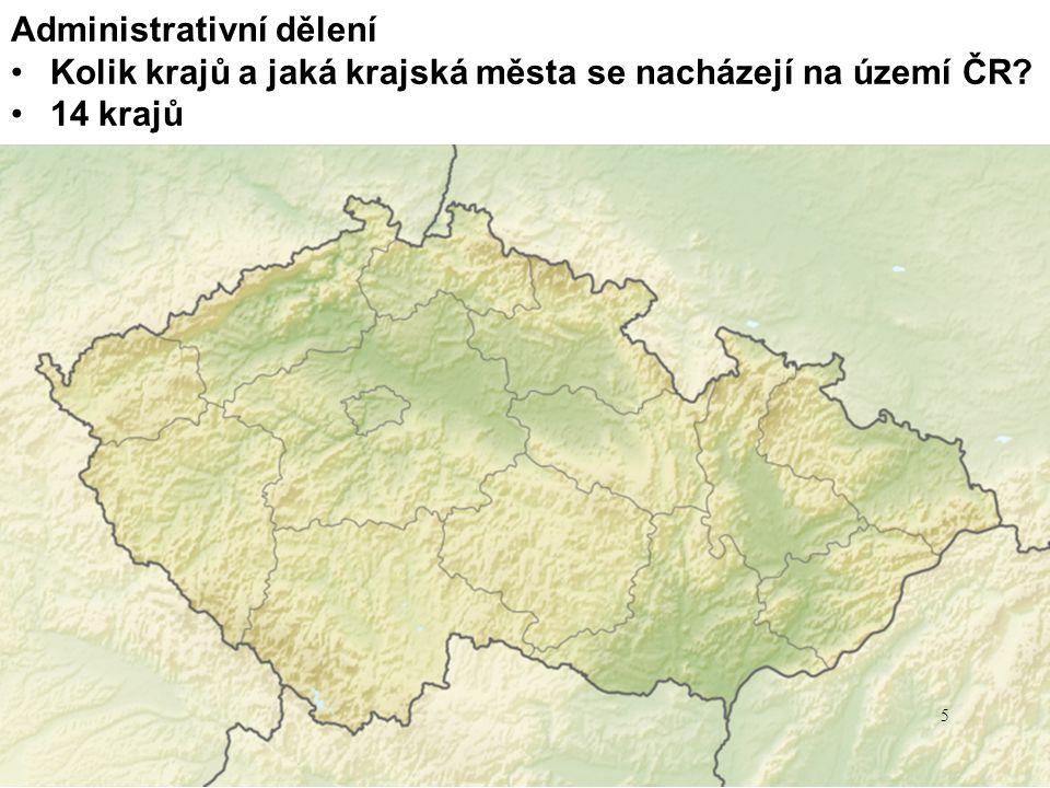 Administrativní dělení Kolik krajů a jaká krajská města se nacházejí na území ČR? 14 krajů 5