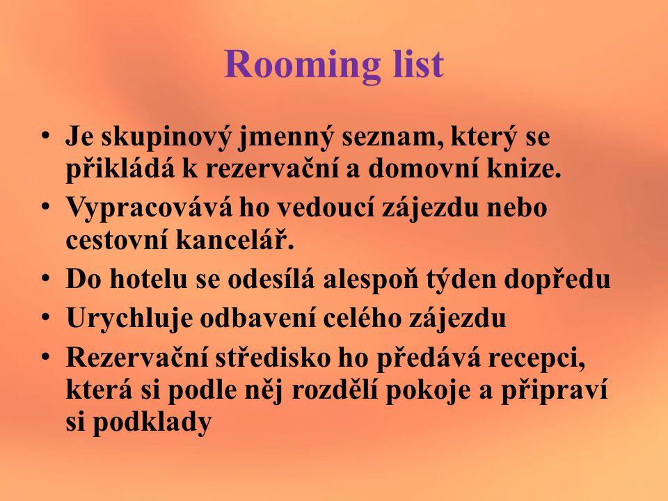 Rooming list Je skupinový jmenný seznam, který se přikládá k rezervační a domovní knize.
