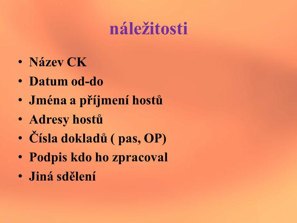 náležitosti Název CK Datum od-do Jména a příjmení hostů Adresy hostů Čísla dokladů ( pas, OP) Podpis kdo ho zpracoval Jiná sdělení