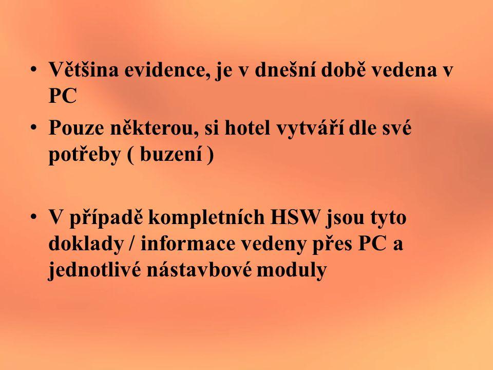 Většina evidence, je v dnešní době vedena v PC Pouze některou, si hotel vytváří dle své potřeby ( buzení ) V případě kompletních HSW jsou tyto doklady / informace vedeny přes PC a jednotlivé nástavbové moduly