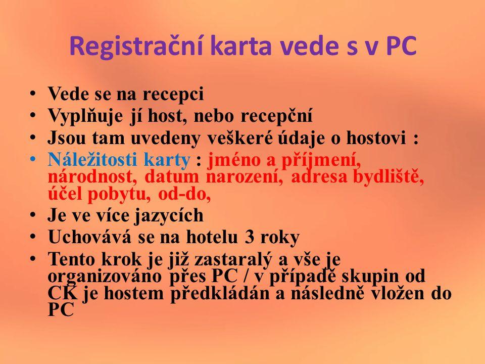 Registrační karta vede s v PC Vede se na recepci Vyplňuje jí host, nebo recepční Jsou tam uvedeny veškeré údaje o hostovi : Náležitosti karty : jméno a příjmení, národnost, datum narození, adresa bydliště, účel pobytu, od-do, Je ve více jazycích Uchovává se na hotelu 3 roky Tento krok je již zastaralý a vše je organizováno přes PC / v případě skupin od CK je hostem předkládán a následně vložen do PC